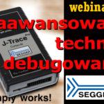 [WEBINARIUM] Zaawansowane techniki debugowania za pomocą produktów Segger